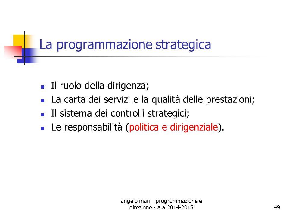 angelo mari - programmazione e direzione - a.a.2014-201549 La programmazione strategica Il ruolo della dirigenza; La carta dei servizi e la qualità de