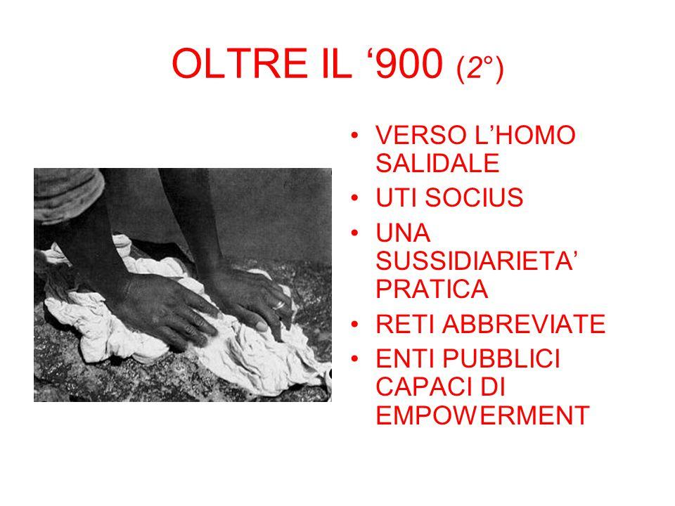 OLTRE IL '900 (2°) VERSO L'HOMO SALIDALE UTI SOCIUS UNA SUSSIDIARIETA' PRATICA RETI ABBREVIATE ENTI PUBBLICI CAPACI DI EMPOWERMENT