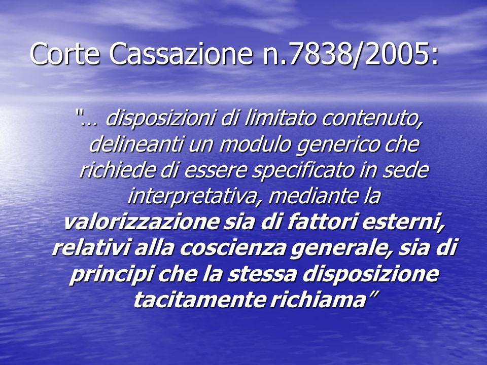 """Corte Cassazione n.7838/2005: """"… disposizioni di limitato contenuto, delineanti un modulo generico che richiede di essere specificato in sede interpre"""