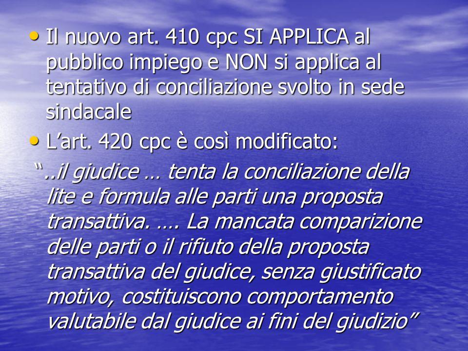 Il nuovo art. 410 cpc SI APPLICA al pubblico impiego e NON si applica al tentativo di conciliazione svolto in sede sindacale Il nuovo art. 410 cpc SI