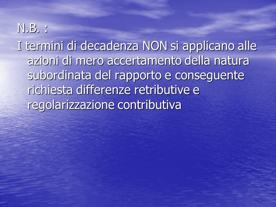 N.B. : I termini di decadenza NON si applicano alle azioni di mero accertamento della natura subordinata del rapporto e conseguente richiesta differen