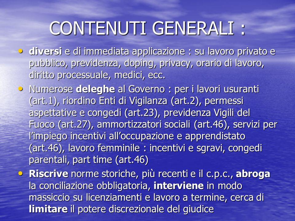 CONTENUTI GENERALI : diversi e di immediata applicazione : su lavoro privato e pubblico, previdenza, doping, privacy, orario di lavoro, diritto proces
