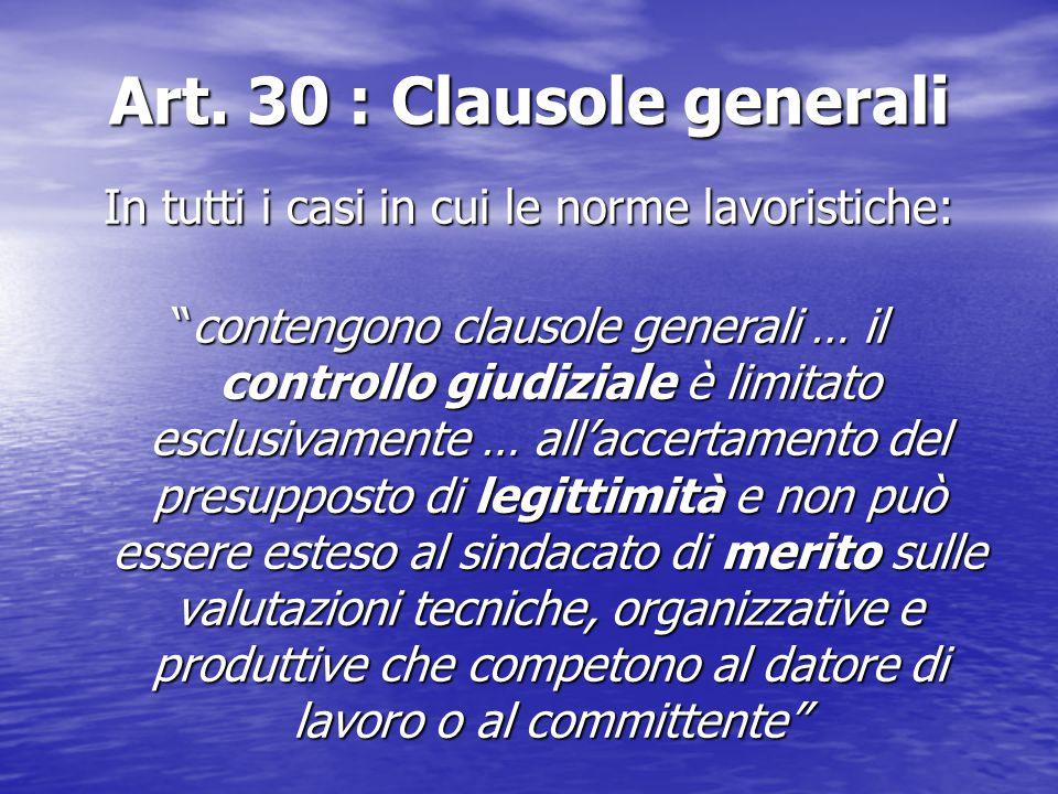 """Art. 30 : Clausole generali In tutti i casi in cui le norme lavoristiche: """"contengono clausole generali … il controllo giudiziale è limitato esclusiva"""
