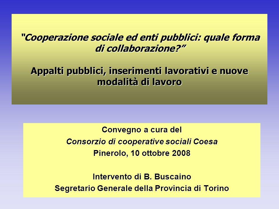 0 Cooperazione sociale ed enti pubblici: quale forma di collaborazione Appalti pubblici, inserimenti lavorativi e nuove modalità di lavoro Convegno a cura del Consorzio di cooperative sociali Coesa Pinerolo, 10 ottobre 2008 Intervento di B.