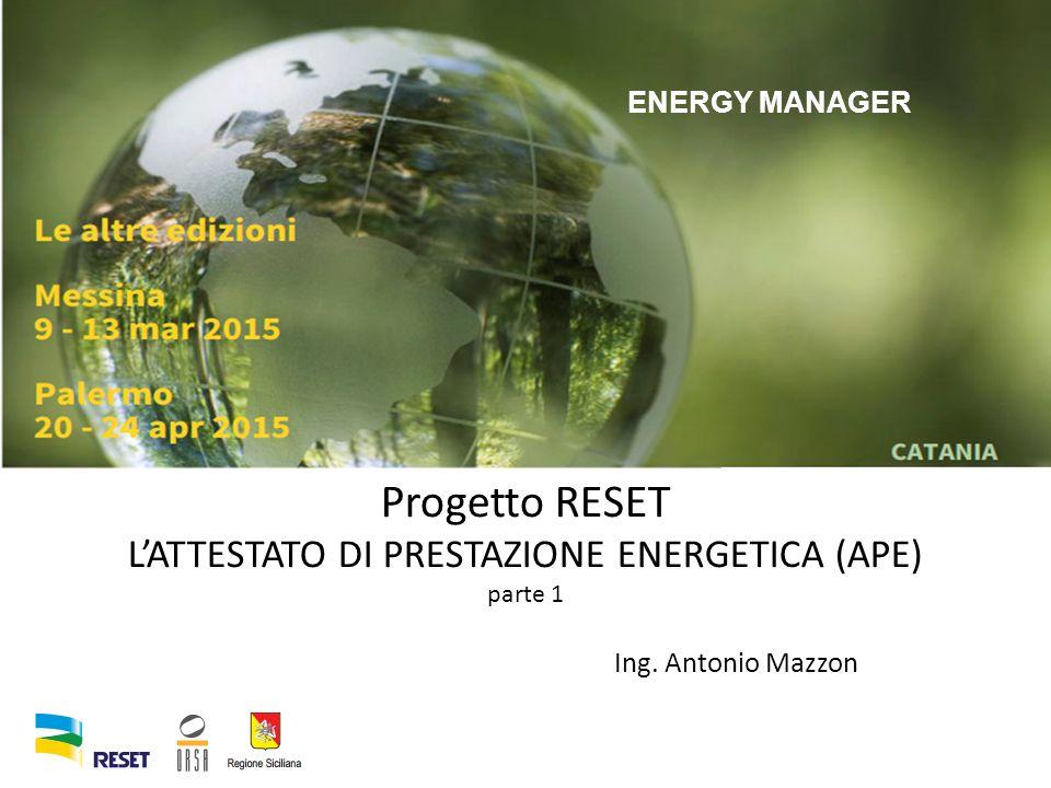 Progetto RESET L'ATTESTATO DI PRESTAZIONE ENERGETICA (APE) parte 1 Ing. Antonio Mazzon ENERGY MANAGER
