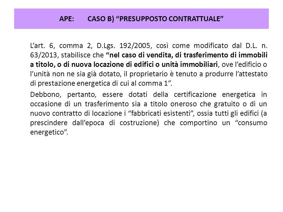"""L'art. 6, comma 2, D.Lgs. 192/2005, così come modificato dal D.L. n. 63/2013, stabilisce che """"nel caso di vendita, di trasferimento di immobili a tito"""