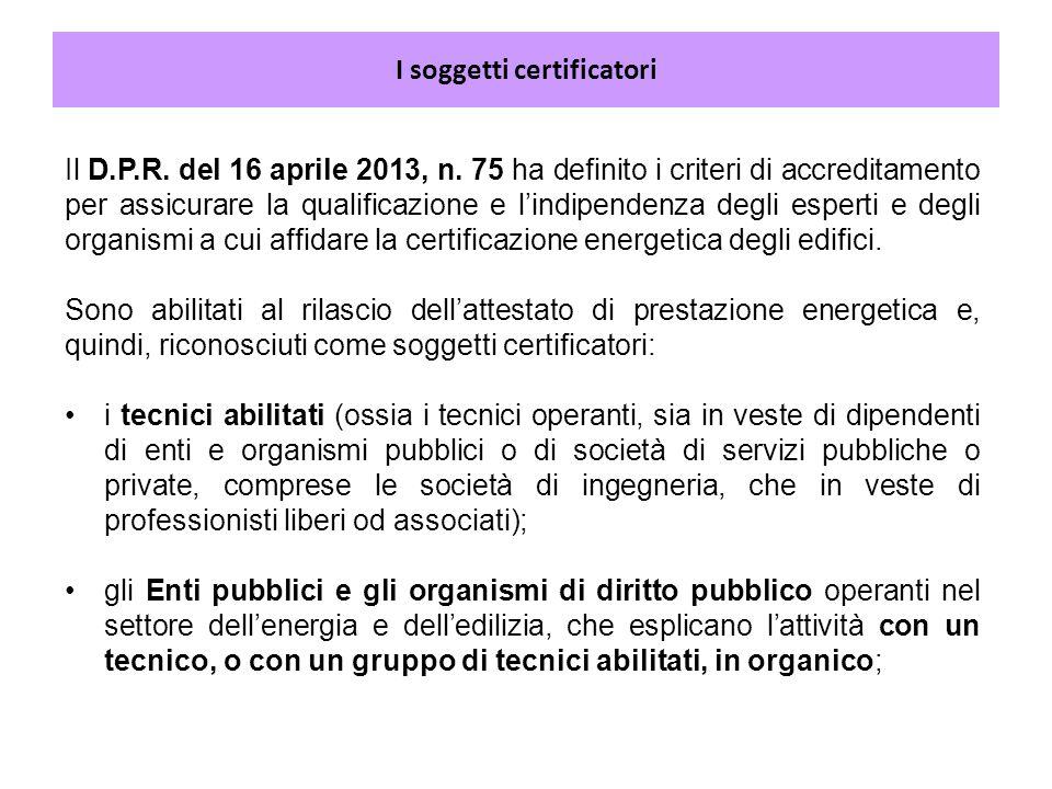 I soggetti certificatori Il D.P.R. del 16 aprile 2013, n. 75 ha definito i criteri di accreditamento per assicurare la qualificazione e l'indipendenza