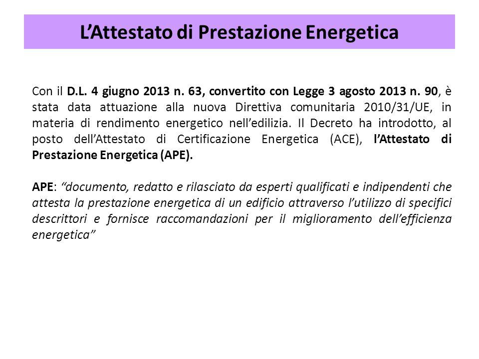 Con il D.L. 4 giugno 2013 n. 63, convertito con Legge 3 agosto 2013 n. 90, è stata data attuazione alla nuova Direttiva comunitaria 2010/31/UE, in mat
