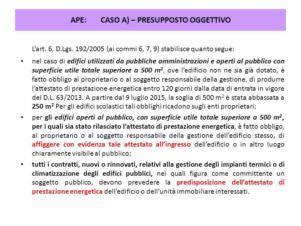 L'art. 6, D.Lgs. 192/2005 (ai commi 6, 7, 9) stabilisce quanto segue: nel caso di edifici utilizzati da pubbliche amministrazioni e aperti al pubblico