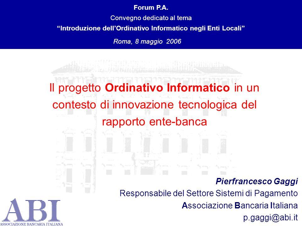 """1 Il progetto Ordinativo Informatico in un contesto di innovazione tecnologica del rapporto ente-banca Forum P.A. Convegno dedicato al tema """"Introduzi"""