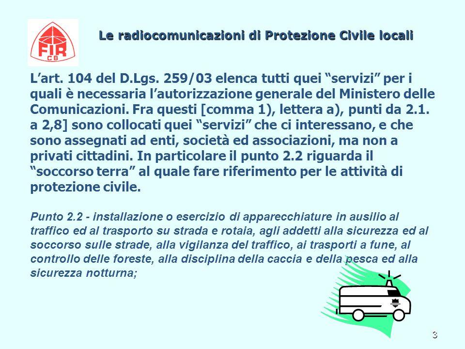 4 Le radiocomunicazioni di Protezione Civile locali Le radiocomunicazioni di Protezione Civile locali Per conseguire l'autorizzazione generale occorre presentare una dichiarazione , su apposita modulistica, all'Ispettorato regionale del Ministero delle Comunicazioni.
