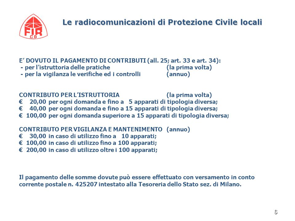 6 Le radiocomunicazioni di Protezione Civile locali Le radiocomunicazioni di Protezione Civile locali E' DOVUTO IL PAGAMENTO DI CONTRIBUTI (all.