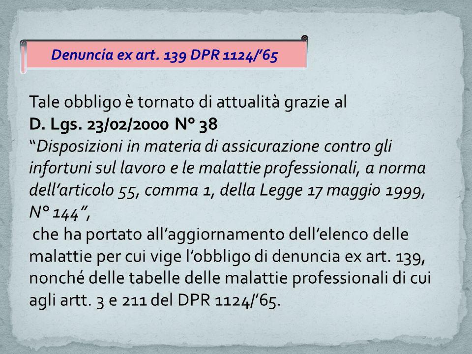 """Denuncia ex art. 139 DPR 1124/'65 Tale obbligo è tornato di attualità grazie al D. Lgs. 23/02/2000 N° 38 """"Disposizioni in materia di assicurazione con"""