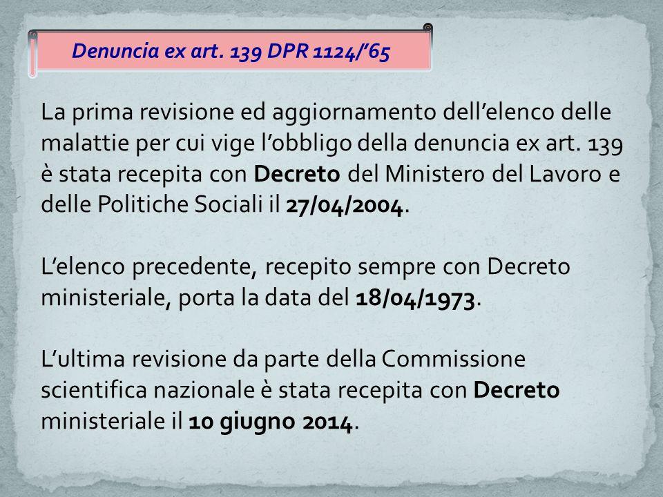 Denuncia ex art. 139 DPR 1124/'65 La prima revisione ed aggiornamento dell'elenco delle malattie per cui vige l'obbligo della denuncia ex art. 139 è s
