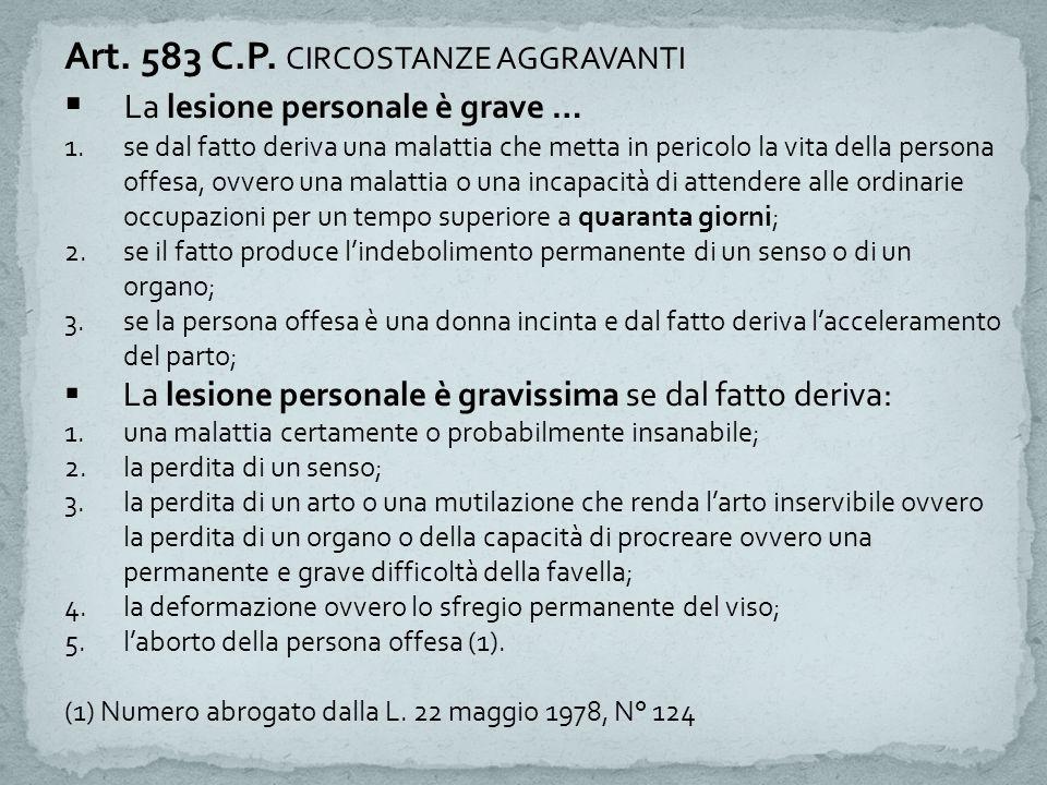Art. 583 C.P. CIRCOSTANZE AGGRAVANTI  La lesione personale è grave … 1.se dal fatto deriva una malattia che metta in pericolo la vita della persona o
