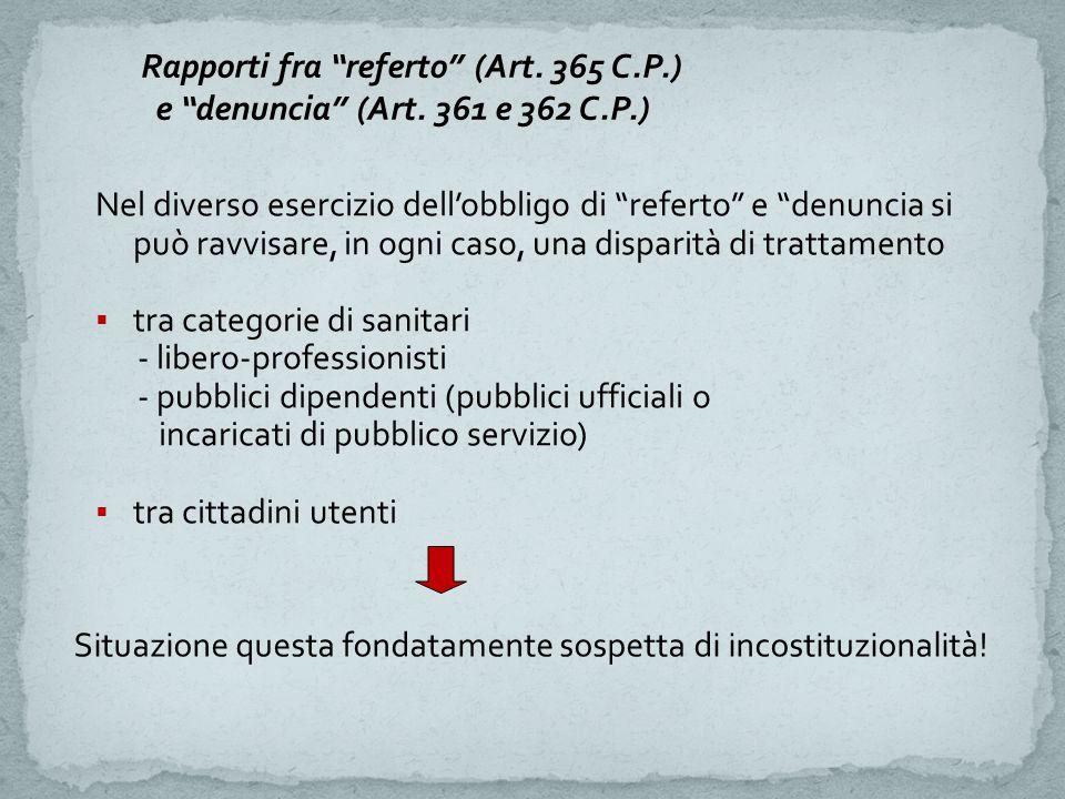 """Rapporti fra """"referto"""" (Art. 365 C.P.) e """"denuncia"""" (Art. 361 e 362 C.P.) Nel diverso esercizio dell'obbligo di """"referto"""" e """"denuncia si può ravvisare"""