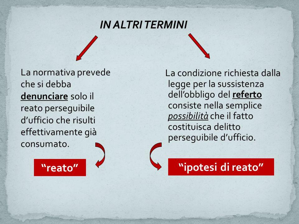 La condizione richiesta dalla legge per la sussistenza dell'obbligo del referto consiste nella semplice possibilità che il fatto costituisca delitto p