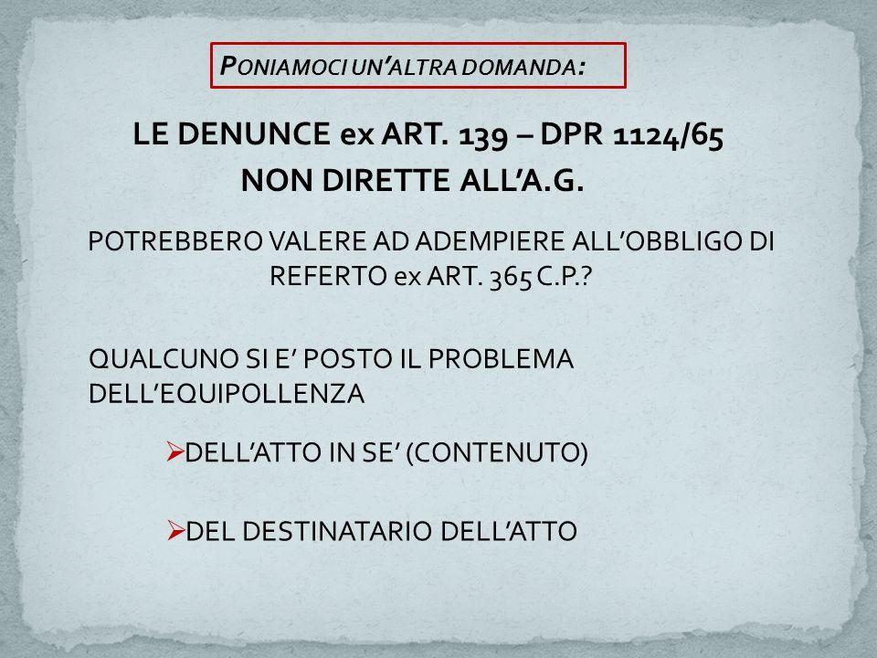 LE DENUNCE ex ART. 139 – DPR 1124/65 NON DIRETTE ALL'A.G. POTREBBERO VALERE AD ADEMPIERE ALL'OBBLIGO DI REFERTO ex ART. 365 C.P.? QUALCUNO SI E' POSTO