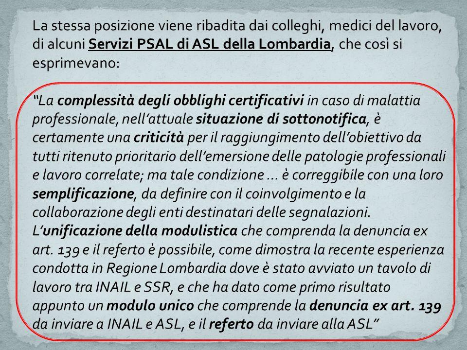 """La stessa posizione viene ribadita dai colleghi, medici del lavoro, di alcuni Servizi PSAL di ASL della Lombardia, che così si esprimevano: """"La comple"""