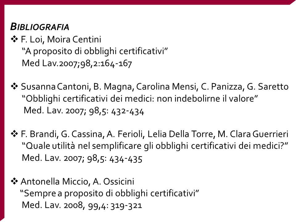 """B IBLIOGRAFIA  F. Loi, Moira Centini """"A proposito di obblighi certificativi"""" Med Lav.2007;98,2:164-167  Susanna Cantoni, B. Magna, Carolina Mensi, C"""