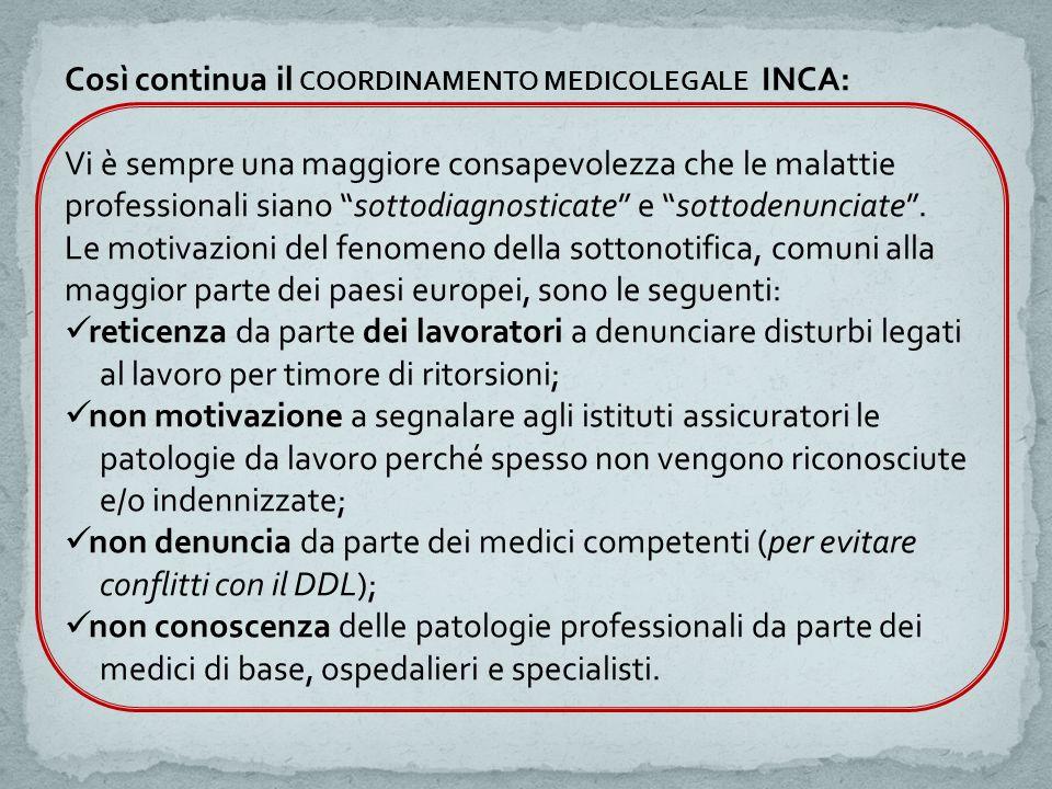 Così continua il COORDINAMENTO MEDICOLEGALE INCA: Vi è sempre una maggiore consapevolezza che le malattie professionali siano sottodiagnosticate e sottodenunciate .