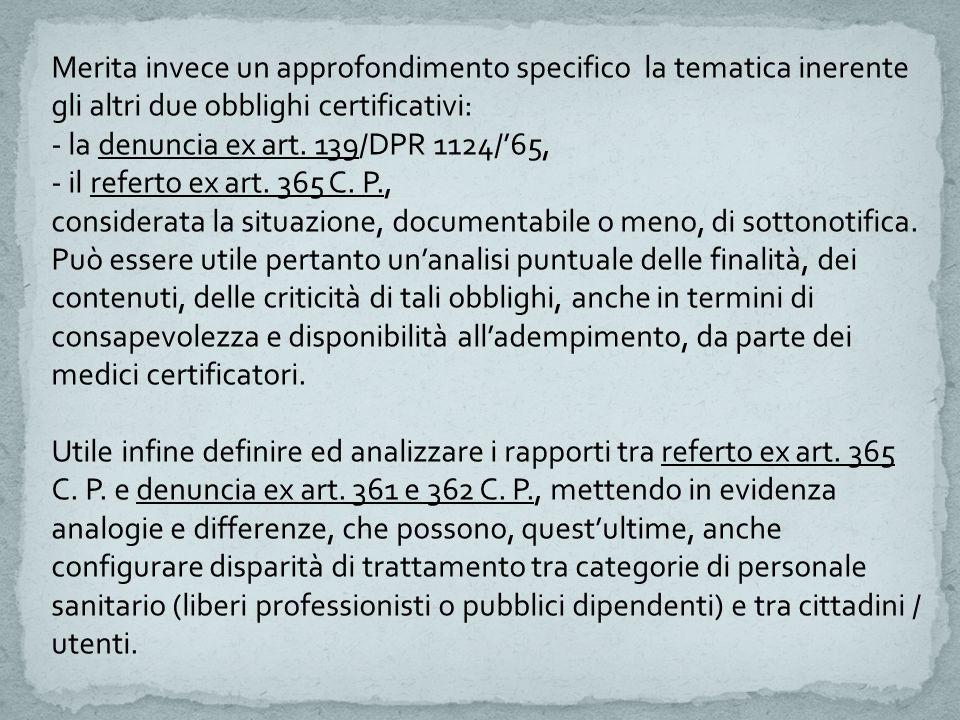 Merita invece un approfondimento specifico la tematica inerente gli altri due obblighi certificativi: - la denuncia ex art. 139/DPR 1124/'65, - il ref