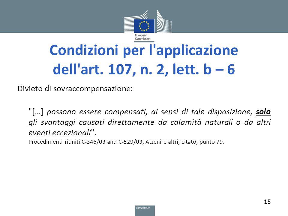 Condizioni per l'applicazione dell'art. 107, n. 2, lett. b – 6 Divieto di sovraccompensazione: