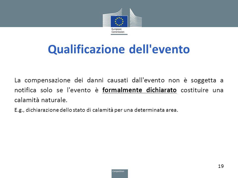 Qualificazione dell'evento La compensazione dei danni causati dall'evento non è soggetta a notifica solo se l'evento è formalmente dichiarato costitui