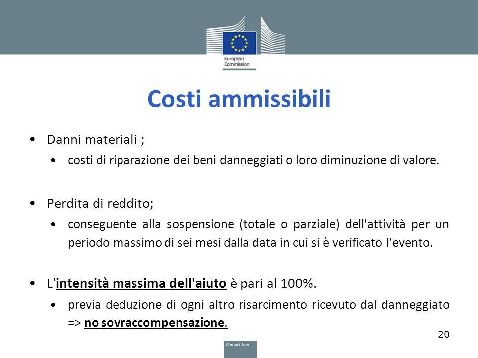 Costi ammissibili Danni materiali ; costi di riparazione dei beni danneggiati o loro diminuzione di valore. Perdita di reddito; conseguente alla sospe