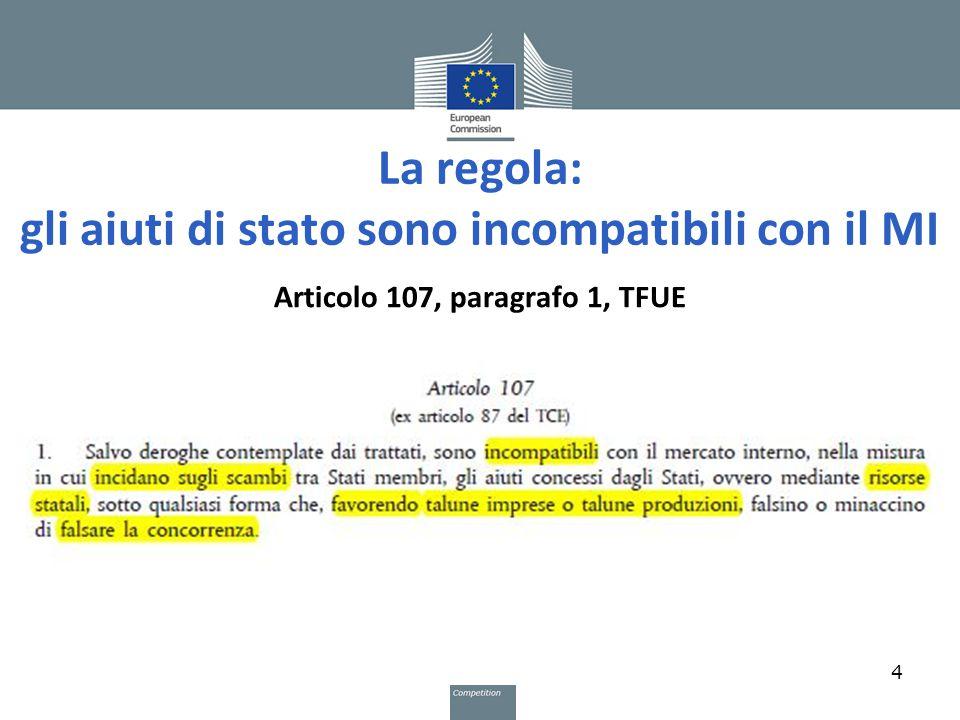 La regola: gli aiuti di stato sono incompatibili con il MI Articolo 107, paragrafo 1, TFUE 4