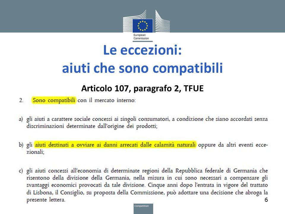 Le eccezioni: aiuti che sono compatibili Articolo 107, paragrafo 2, TFUE 6