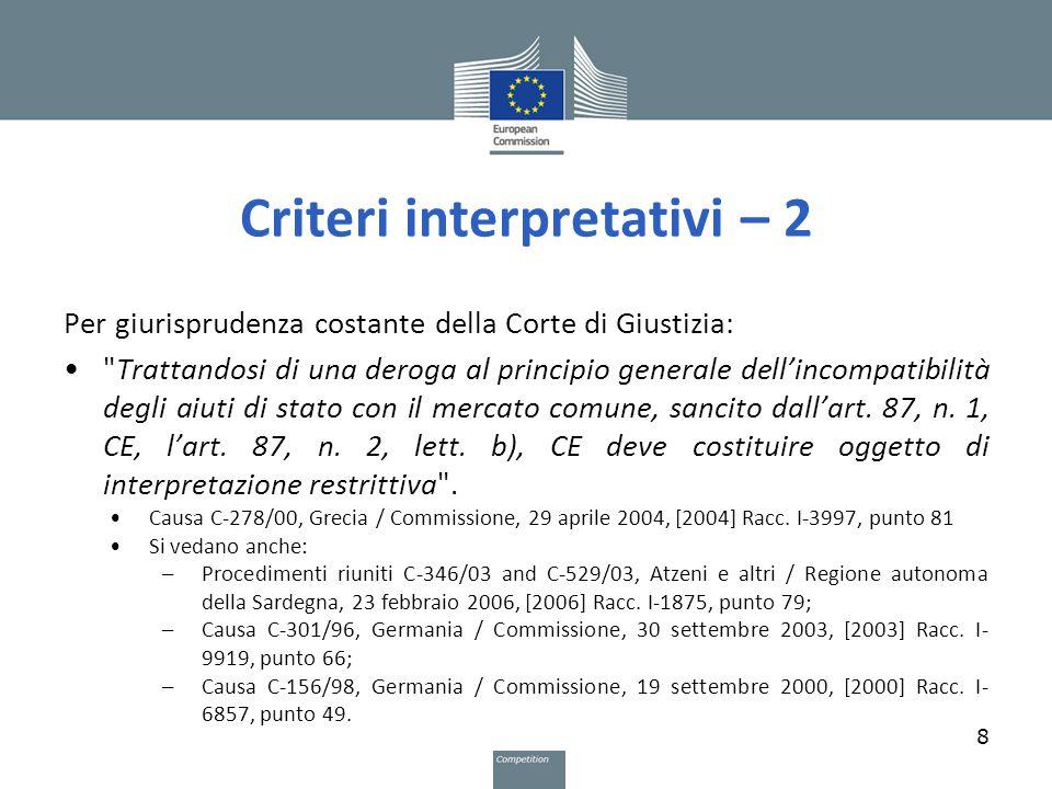 Criteri interpretativi – 2 Per giurisprudenza costante della Corte di Giustizia: Trattandosi di una deroga al principio generale dell'incompatibilità degli aiuti di stato con il mercato comune, sancito dall'art.