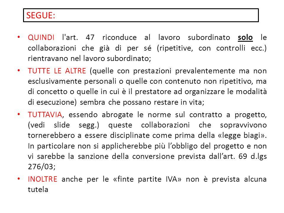 SEGUE: QUINDI l'art. 47 riconduce al lavoro subordinato solo le collaborazioni che già di per sé (ripetitive, con controlli ecc.) rientravano nel lavo