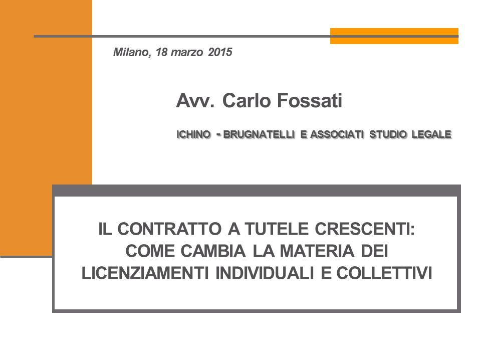 ICHINO - BRUGNATELLI E ASSOCIATI STUDIO LEGALE Milano, 18 marzo 2015 Avv. Carlo Fossati ICHINO - BRUGNATELLI E ASSOCIATI STUDIO LEGALE IL CONTRATTO A