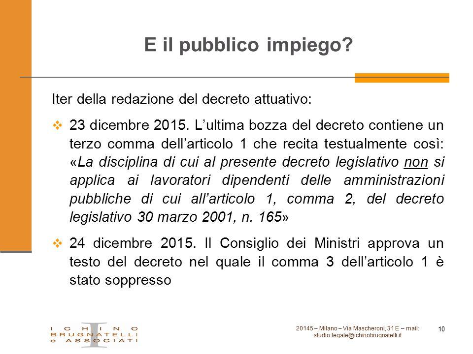 E il pubblico impiego? 20145 – Milano – Via Mascheroni, 31 E – mail: studio.legale@ichinobrugnatelli.it 10 Iter della redazione del decreto attuativo: