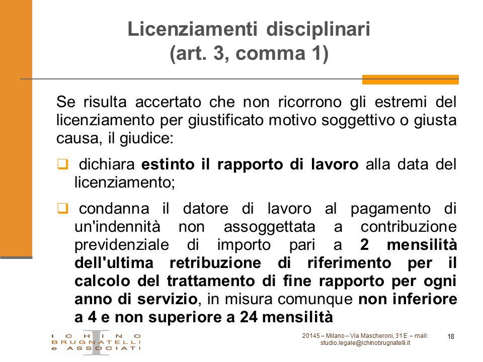 Licenziamenti disciplinari (art. 3, comma 1) Se risulta accertato che non ricorrono gli estremi del licenziamento per giustificato motivo soggettivo o