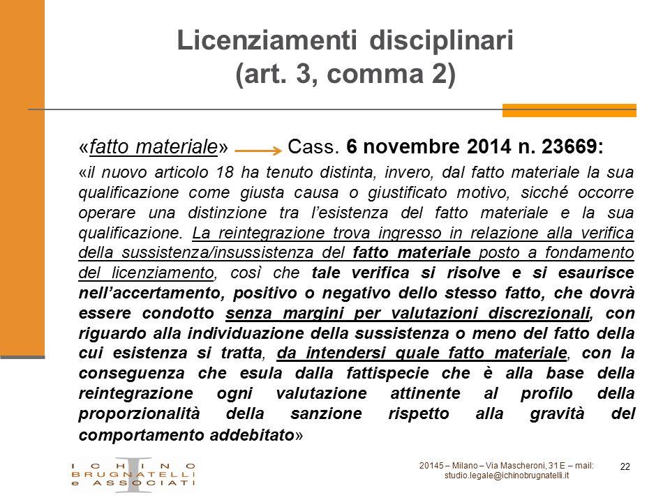 Licenziamenti disciplinari (art. 3, comma 2) «fatto materiale» Cass. 6 novembre 2014 n. 23669: «il nuovo articolo 18 ha tenuto distinta, invero, dal f