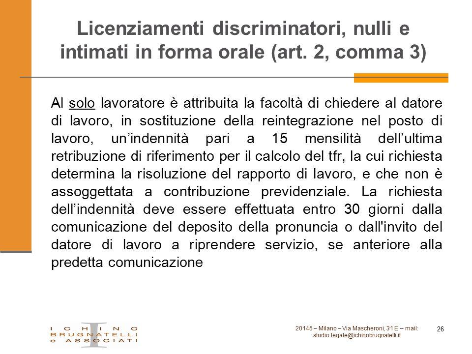 Licenziamenti discriminatori, nulli e intimati in forma orale (art. 2, comma 3) Al solo lavoratore è attribuita la facoltà di chiedere al datore di la