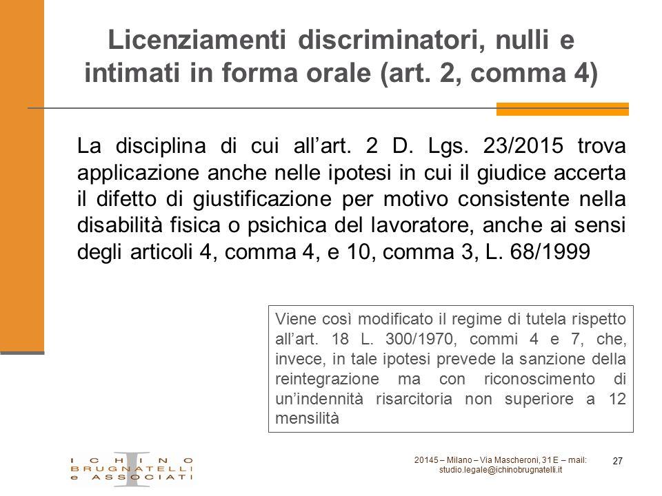 Licenziamenti discriminatori, nulli e intimati in forma orale (art. 2, comma 4) La disciplina di cui all'art. 2 D. Lgs. 23/2015 trova applicazione anc