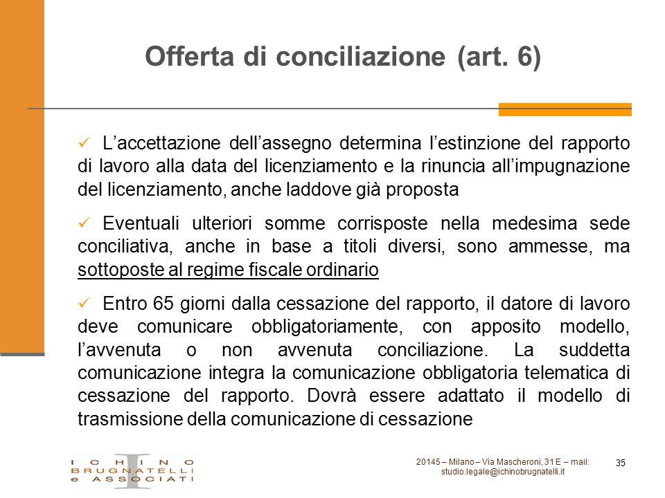 Offerta di conciliazione (art. 6) L'accettazione dell'assegno determina l'estinzione del rapporto di lavoro alla data del licenziamento e la rinuncia