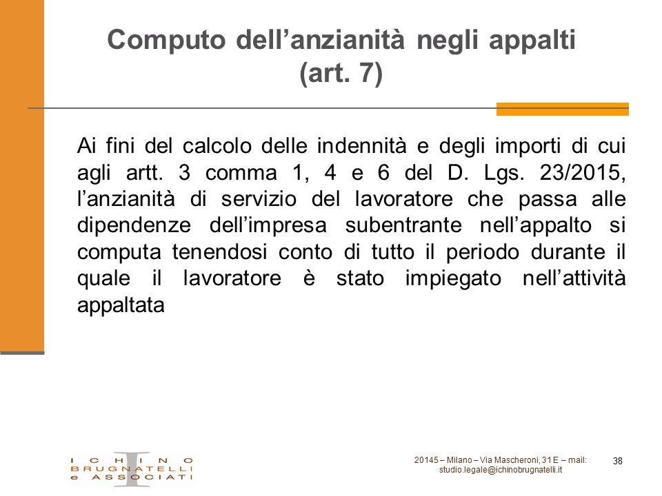Computo dell'anzianità negli appalti (art. 7) Ai fini del calcolo delle indennità e degli importi di cui agli artt. 3 comma 1, 4 e 6 del D. Lgs. 23/20