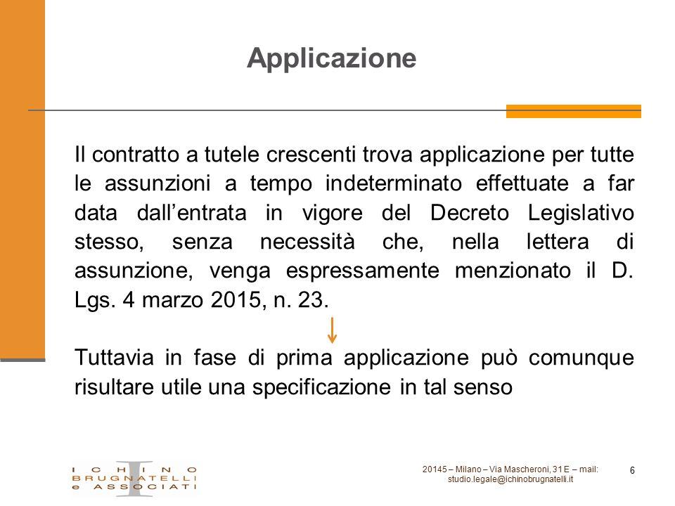 Applicazione Il contratto a tutele crescenti trova applicazione per tutte le assunzioni a tempo indeterminato effettuate a far data dall'entrata in vi