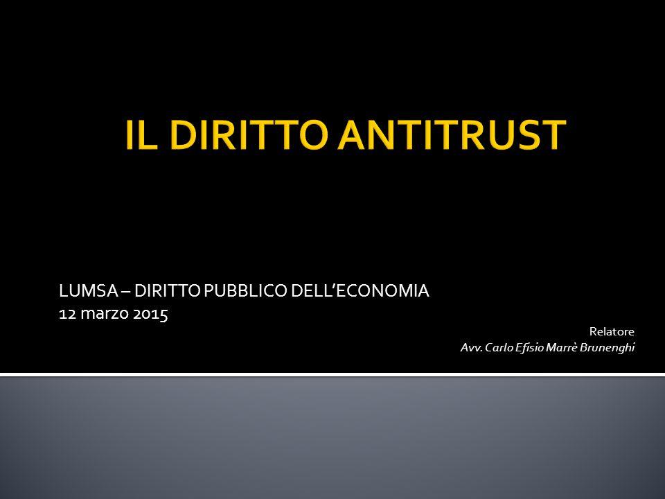 LUMSA – DIRITTO PUBBLICO DELL'ECONOMIA 12 marzo 2015 Relatore Avv. Carlo Efisio Marrè Brunenghi