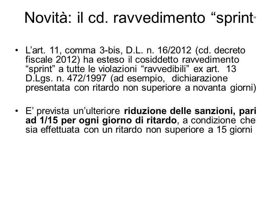 """Novità: il cd. ravvedimento """"sprint """" L'art. 11, comma 3-bis, D.L. n. 16/2012 (cd. decreto fiscale 2012) ha esteso il cosiddetto ravvedimento """"sprint"""""""