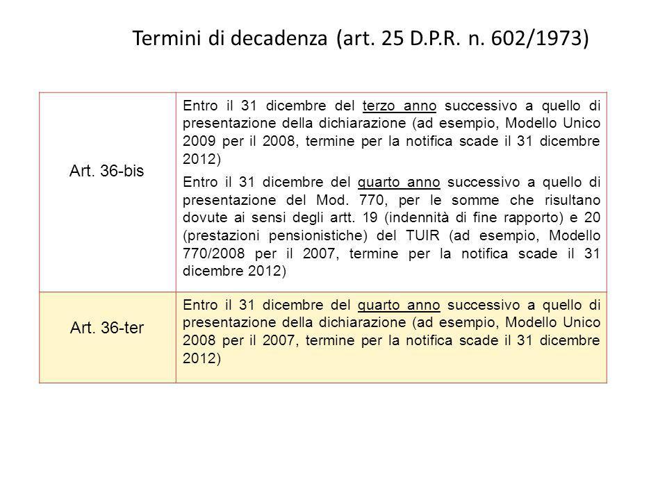 Termini di decadenza (art. 25 D.P.R. n. 602/1973) Art. 36-bis Entro il 31 dicembre del terzo anno successivo a quello di presentazione della dichiaraz