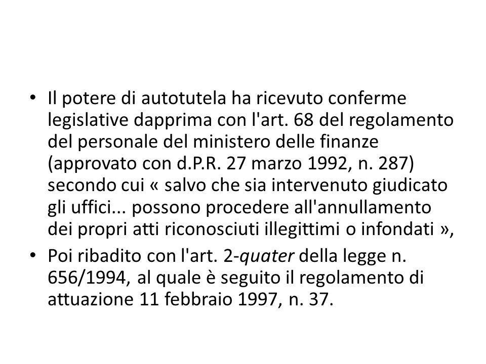 Il potere di autotutela ha ricevuto conferme legislative dapprima con l'art. 68 del regolamento del personale del ministero delle finanze (approvato c