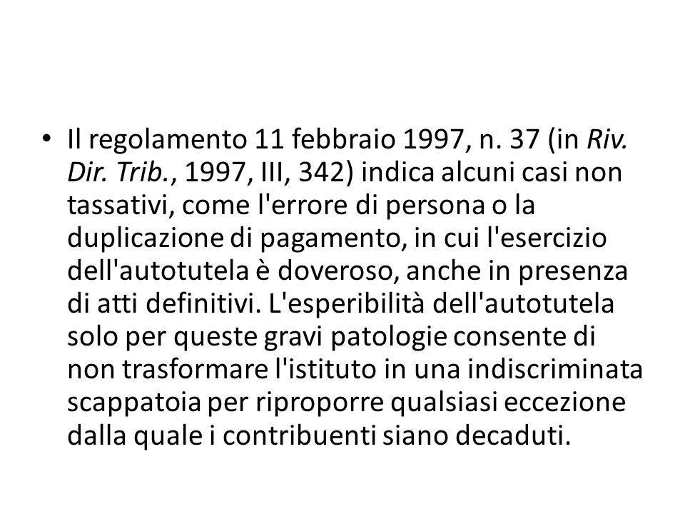 Il regolamento 11 febbraio 1997, n. 37 (in Riv. Dir. Trib., 1997, III, 342) indica alcuni casi non tassativi, come l'errore di persona o la duplicazio