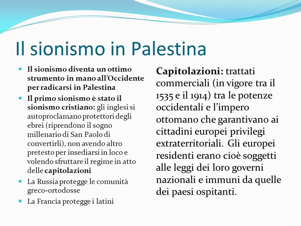 Il sionismo in Palestina Il sionismo diventa un ottimo strumento in mano all'Occidente per radicarsi in Palestina Il primo sionismo è stato il sionism