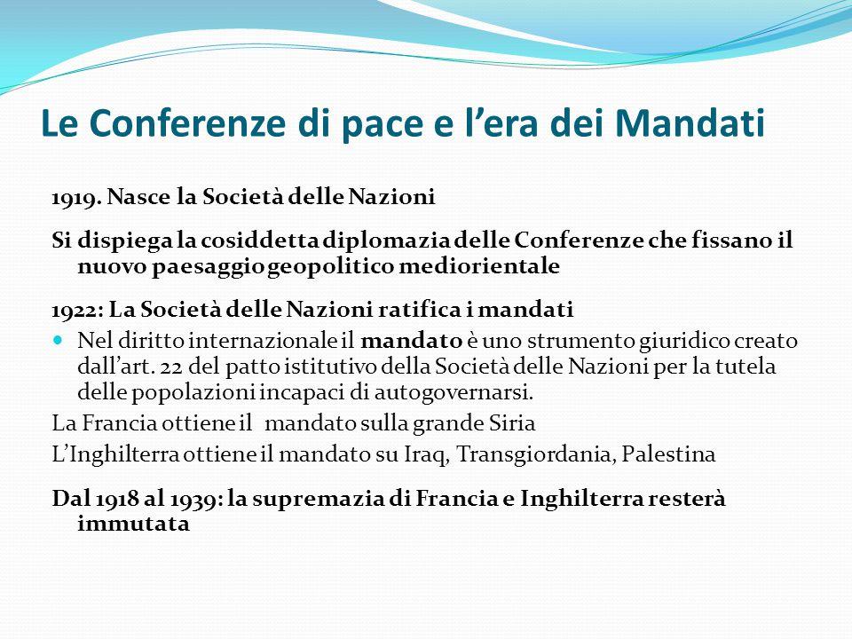 Le Conferenze di pace e l'era dei Mandati 1919. Nasce la Società delle Nazioni Si dispiega la cosiddetta diplomazia delle Conferenze che fissano il nu