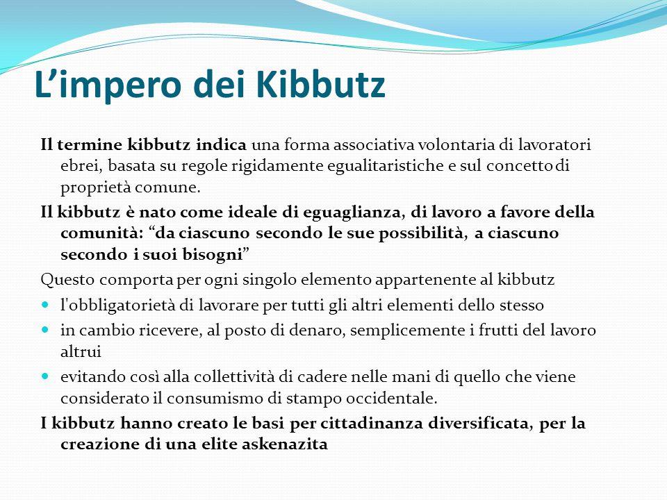 L'impero dei Kibbutz Il termine kibbutz indica una forma associativa volontaria di lavoratori ebrei, basata su regole rigidamente egualitaristiche e s